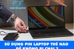 su dung pin laptop hieu qua phantailaptop 2 300x200 - Kinh nghiệm cách sử dụng Pin Laptop hiệu quả